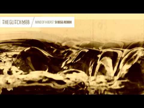 The Glitch Mob - Mind Of A Beast (Si Begg Remix)