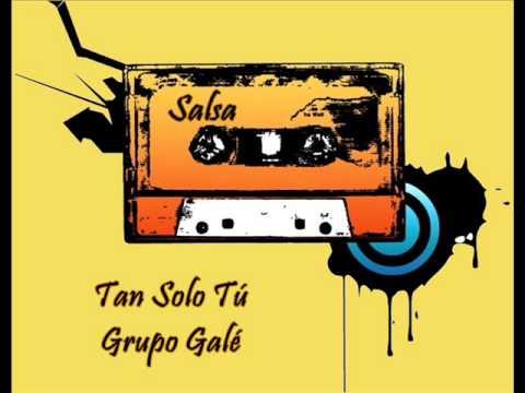 Tan Solo Tu - Grupo Gale