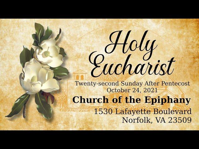 Holy Eucharist, Twenty-second Sunday After Pentecost - October 24, 2021