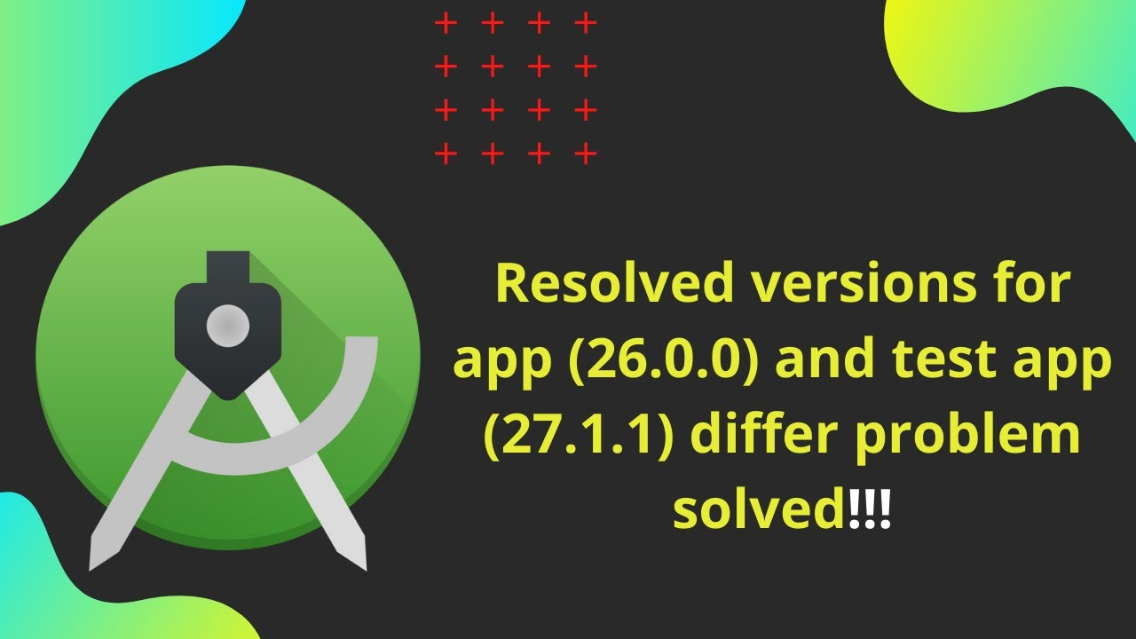 Resolved versions for app (26.0.0) and test app (27.1.1) differ ...