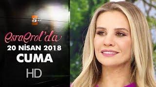 Esra Erol'da 20 Nisan 2018 | Cuma