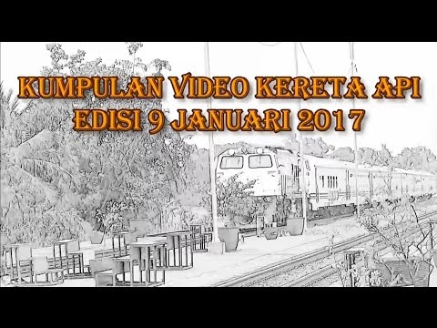[HD] AGAK NGEBUT...!!! Kumpulan Video Kereta Api Edisi 09-01-2017