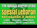 Trik Internet Gratis Super Cepat Game Lancar YouTube Lancar Download Lancar Spesial Lebaran