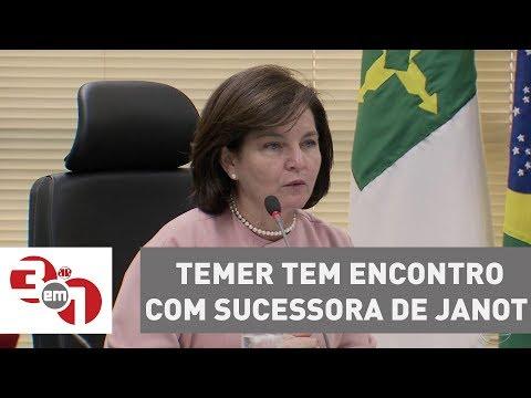 Fora Da Agenda Oficial, Michel Temer Tem Encontro Com Sucessora De Rodrigo Janot