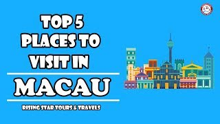 Top 5 Places To Visit In Macau