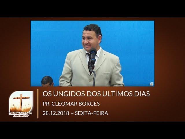 28.12.2018 | Sexta  | Os Ungidos dos Últimos Dias - Pr. Cleomar Borges | Campinas/SP