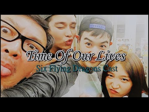 Time Of Our Lives - Six Flying Dragons Cast