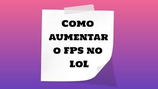 COMO AUMENTAR O FPS NO LOL 2019/2020