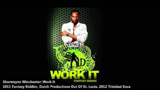 New Shurwayne Winchester : WORK IT [2012 Trinidad Soca][Fantasy Riddim, Dutch Productions/SLU]