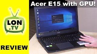 """$500 """"Gaming"""" Laptop with GPU - Acer Aspire E 15 Review - E5-575G-55KK"""