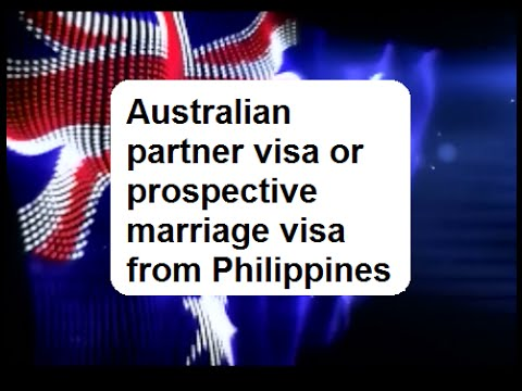Australian Partner visa or Prospective Marriage Visa from Philippines?