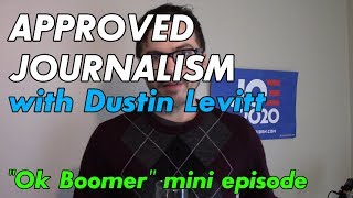 Stop Saying Ok Boomer - Approved Journalism mini episode