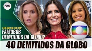 40 FAMOSOS DEMITIDOS DA TV GLOBO EM 2019 • JORNALISTAS, ATORES, APRESENTADORES  E MAIS