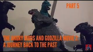 The Angry Birds And Godzilla Movie 2: A Journey Back To The Past (Part 5)