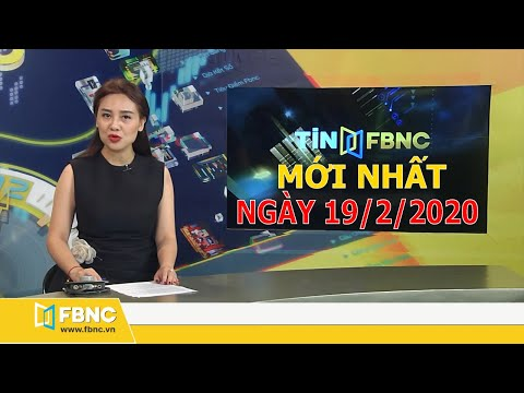 Tin Tức Việt Nam Mới Nhất Hôm Nay 19/2/2020 | Tin Tức Tổng Hợp FBNC TV