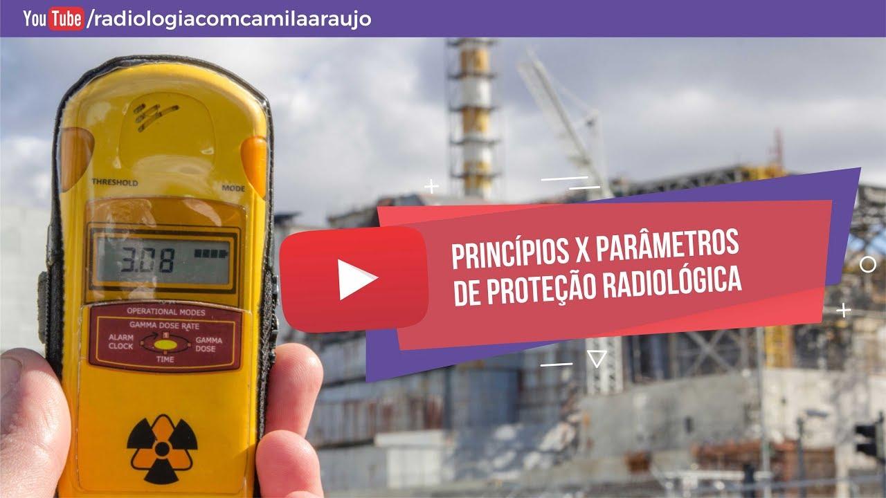 Princípios x Parâmetros de Proteção Radiológica