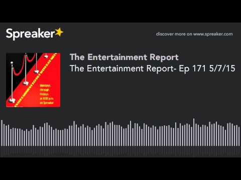 The Entertainment Report- Ep 171 5/7/15 (made with Spreaker)