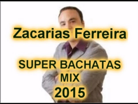 Zacarias Ferreira SUPER BACHATAS MIX 2015 (Full Music)