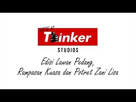 Life At Thinker: Edisi Lawan Pedang, Rampasan Kuasa & Potret Zani Lisa