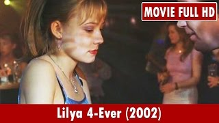 Lilya 4-Ever (2002) Movie **  Oksana Akinshina, Artyom Bogucharskiy, Pavel Ponomaryov