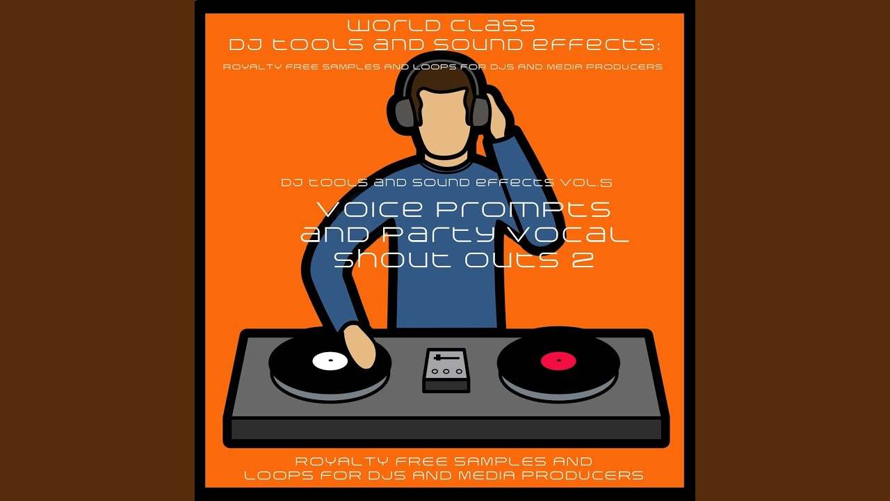 DJ Party Vocal Samples and Sound Effects Hey Ladies Get Ya Glasses ...