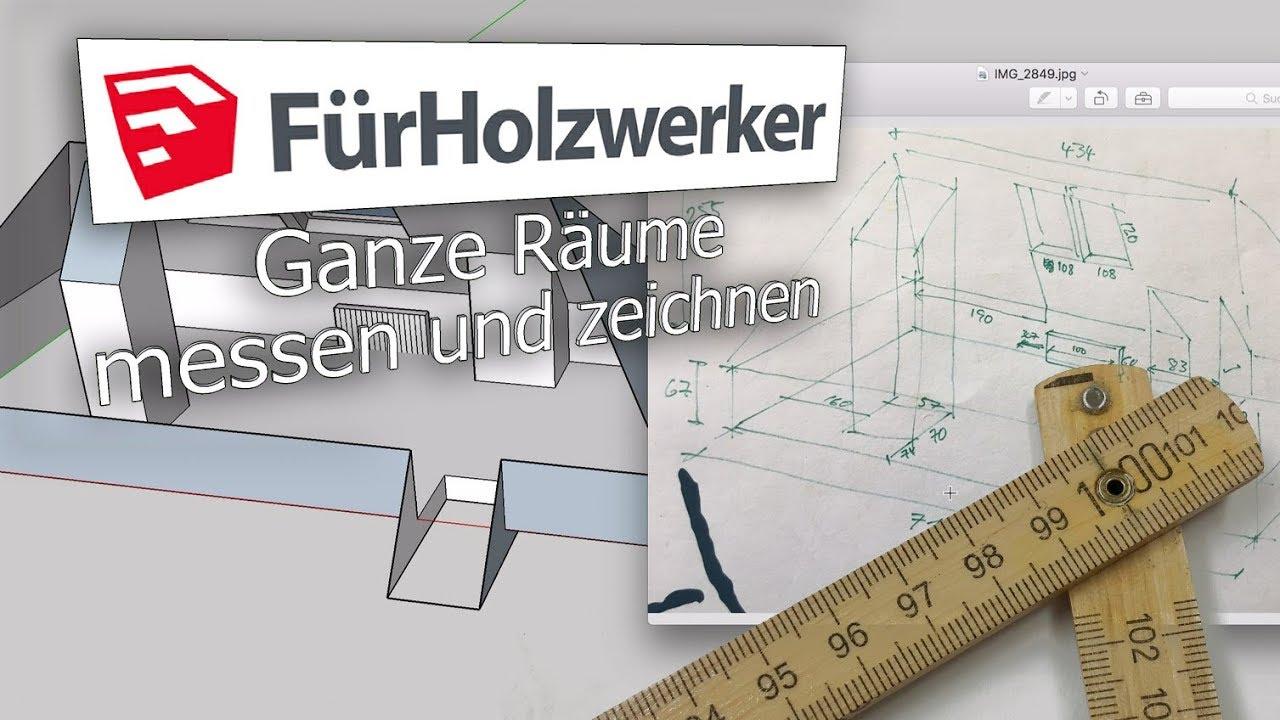 Raume Vermessen Und Zeichnen Sketchup Fur Holzwerker Youtube