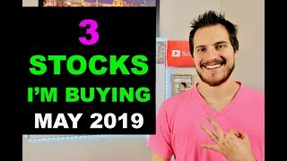 3 Stocks Im Buying Now! May 2019