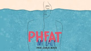 Phfat My Lady Prod. Ganja Beatz.mp3