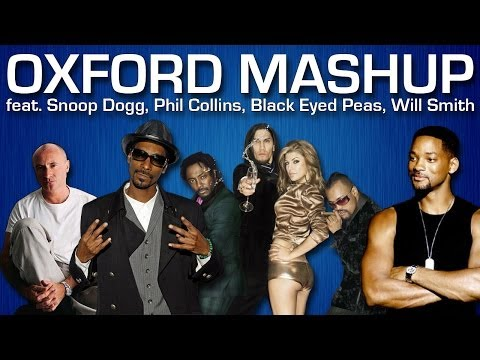 MASHUP: Oxford (feat. Snoop Dogg, Phil Collins, Black Eyed Peas, Will Smith)