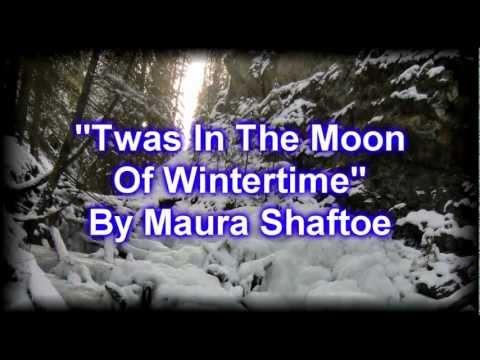Twas In The Moon of Winter Time - Maura Shaftoe