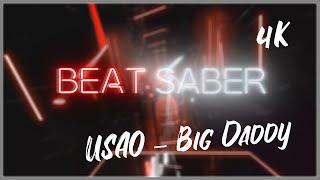 [BEAT SABER] USAO – Big Daddy (4K Edit) 7.5* Expert+