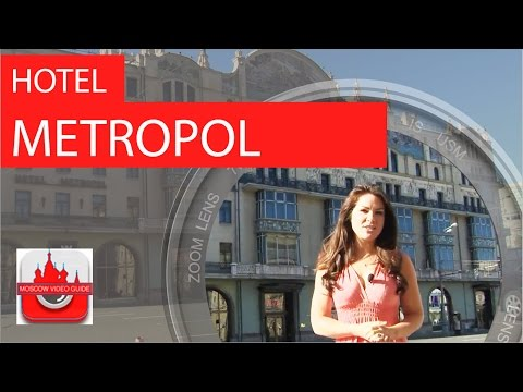 Metropol hotel. Moscow. [Moscow travel guide]