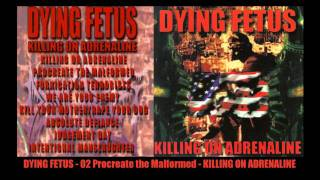 DYING FETUS Procreate the Malformed KILLING ON ADRENALINE
