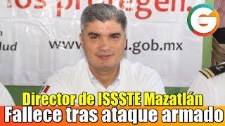 Fallece director de ISSSTE Mazatlán tras ataque armado