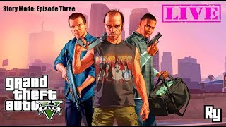 LIVE: Grand Theft Auto V Story Mode: Episode Three