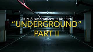 """""""Underground"""" (Part II) ~ Drum & Bass Mix with Rapping"""