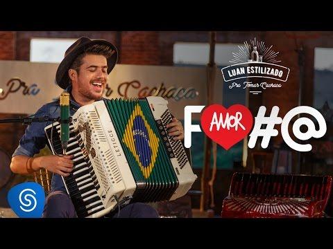 Luan Estilizado - Amor Nota 7 (Amor Foda) - DVD Pra Tomar Cachaça - Vídeo Oficial