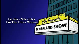 TK Kirkland Show: I'm Not A Side Chick, I'm The Other Woman