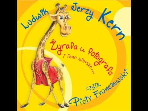 Wiersze Dla Dzieci Ludwik Jerzy Kern żyrafa U Fotografa Czyta Piotr Fronczewski