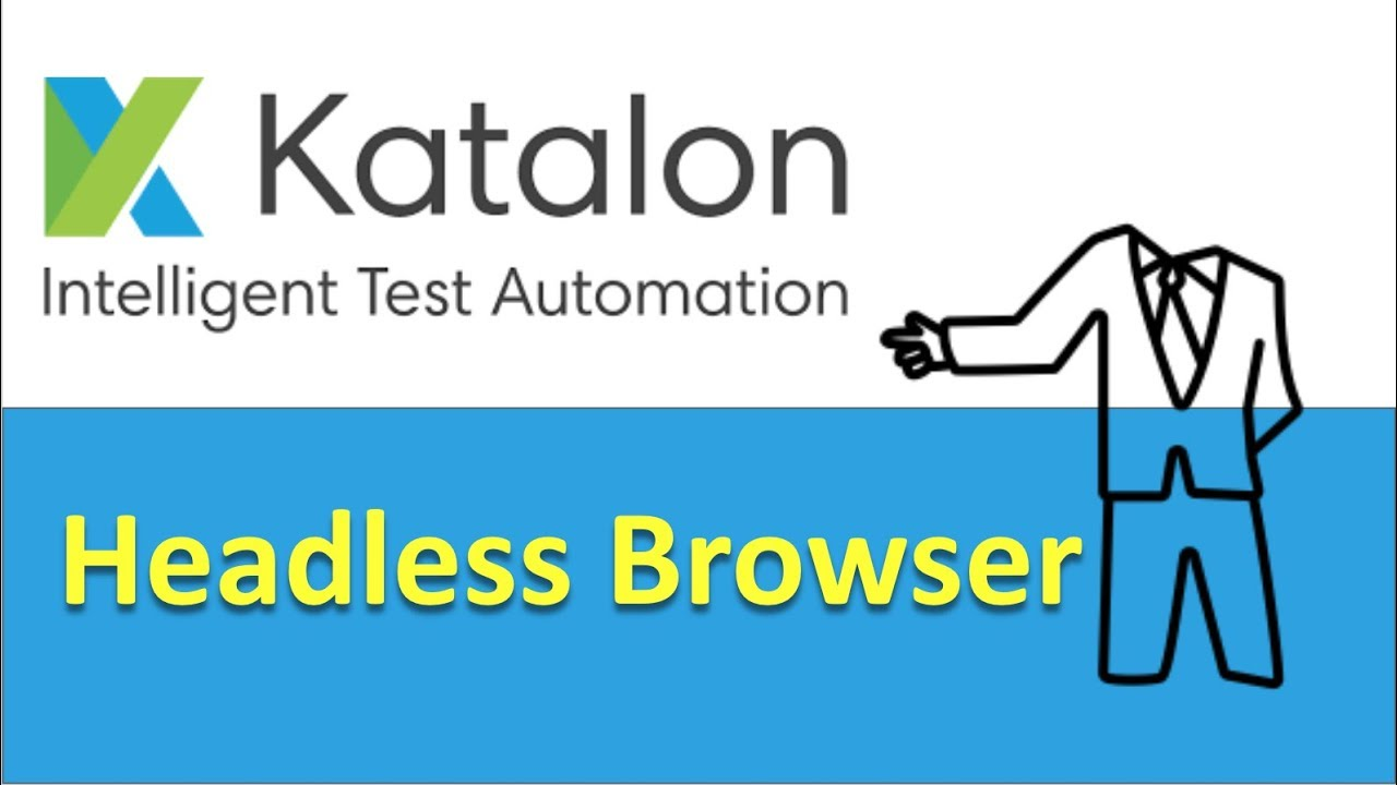 How to use Headless Browsers | Katalon Docs