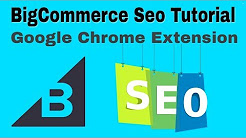 BigCommerce Seo Tutorial 2018 Using Google Chrome Browser Extension