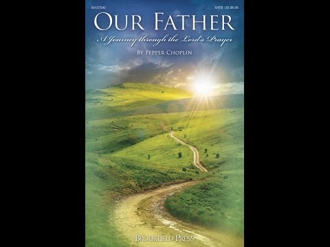 OUR FATHER - A Journey through the Lord's Prayer - Pepper Choplin