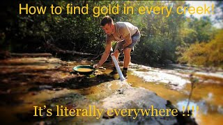 HOW TO FIND GOLD EVERY TIME IN ANY CREEK!!!!!