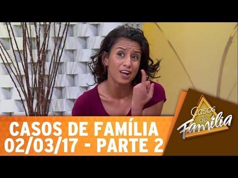 Casos de Família (02/03/17) -