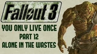 Fallout 3: You Only Live Once - Part 12 - Alone in the Wastes