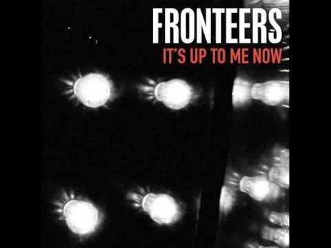 FRONTEERS - Its Up To Me Now