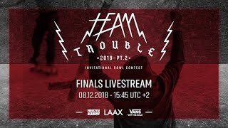 Team Trouble 2018 Pt. 2 - Finals