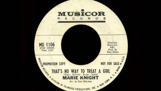 Marie Knight - That's No Way To Treat A Girl