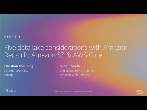 AWS re:Invent 2019: Five data lake considerations w/ Amazon Redshift, Amazon S3 & AWS Glue (DEM19-S)