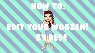 How To Edit Your Woozen// WoozWorld :)